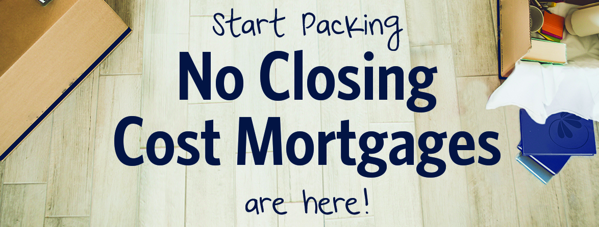 Start packing. no closing cost mortgages are here!