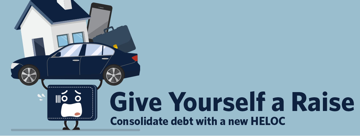 Give yourself a Raise. Consolidate debt with a new HELOC.