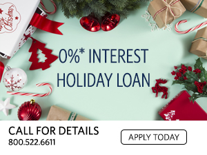 0% Interest Holiday Loan. Call for details. 800.522.6611. Apply Today