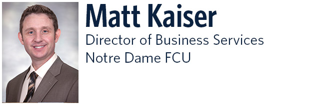 Matt Kaiser. Director of Business Services. Notre Dame FCU