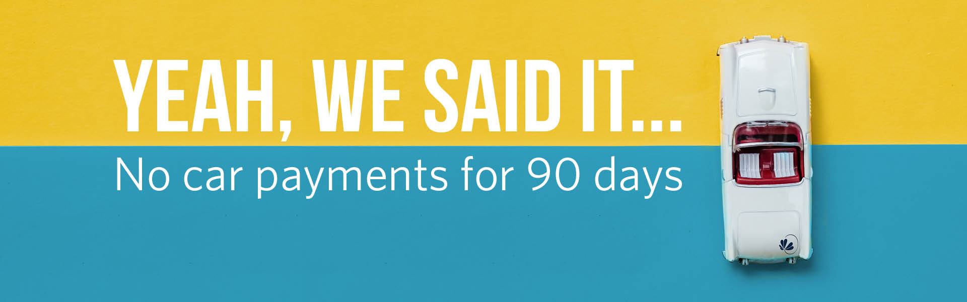 Yeah, we said it... No car payments for 90 days