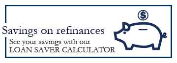 Savings on refinances. See your savings with our loan saver calculator