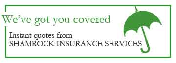 We've got you covered. Instant quotes from shamrock insurance services.