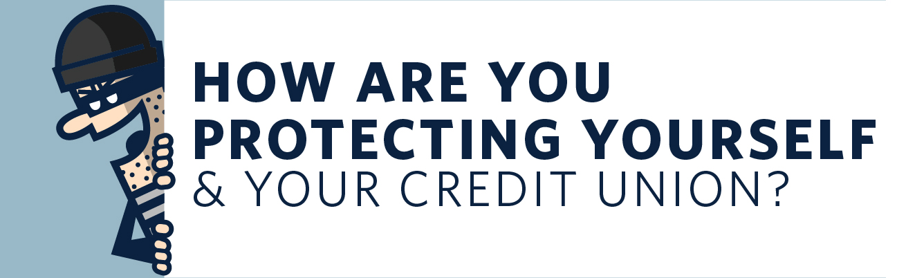 How are you protecting yourself & your credit union