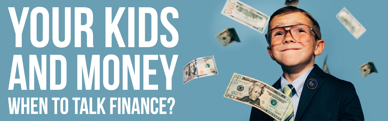 Your Kids and Money. When to Talk Finance?