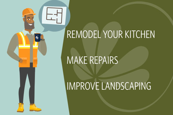 Remodel Your Kitchen. Make Repairs. Improve Landscaping